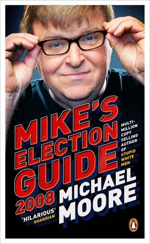 Mike's Election Guide By Michael Moore