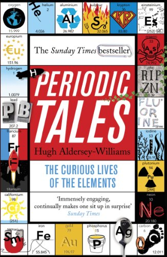 Periodic Tales: The Curious Lives of the Elements By Hugh Aldersey-Williams