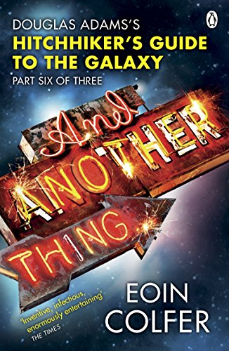 And Another Thing .: Douglas Adams' Hitchhiker's Guide to the Galaxy. As heard on BBC Radio 4 (Hitchhikers Guide 6) By Eoin Colfer