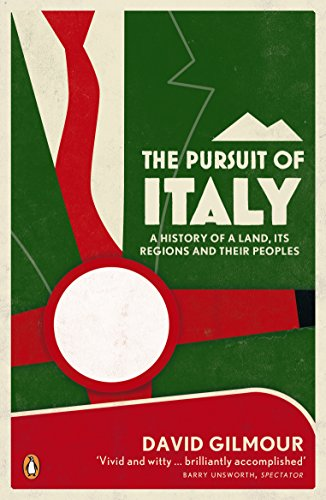 The Pursuit of Italy: A History of a Land, Its Regions and Their Peoples by David Gilmour