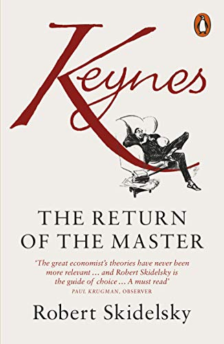 Keynes: The Return of the Master By Robert Skidelsky