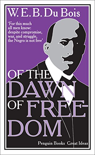 Of the Dawn of Freedom By W. E. B. Du Bois