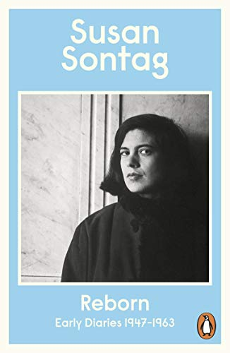 Reborn: Early Diaries 1947-1963 By Susan Sontag