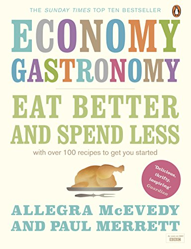 Economy Gastronomy: Eat Better and Spend Less By Allegra McEvedy