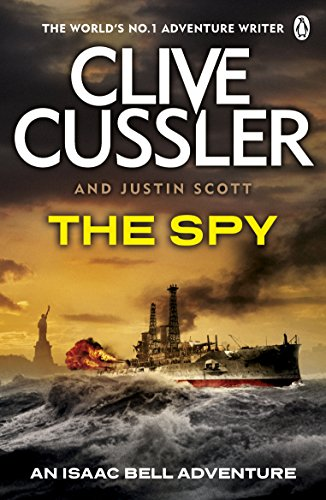 The Spy: Isaac Bell #3 By Clive Cussler