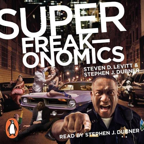 Superfreakonomics: Global Cooling, Patriotic Prostitutes and Why Suicide Bombers Should Buy Life Insurance by Stephen J. Dubner
