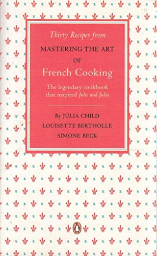 Thirty Recipes from Mastering the Art of French Cooking By Julia Child