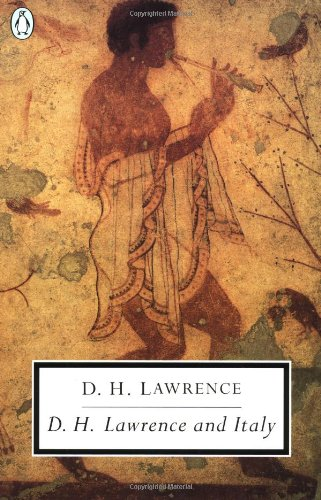 D.H. Lawrence And Italy: Twilight In Italy; Sea And Sardinia; Etruscan  Places (Penguin Twentieth Century Classics) By D. H. Lawrence