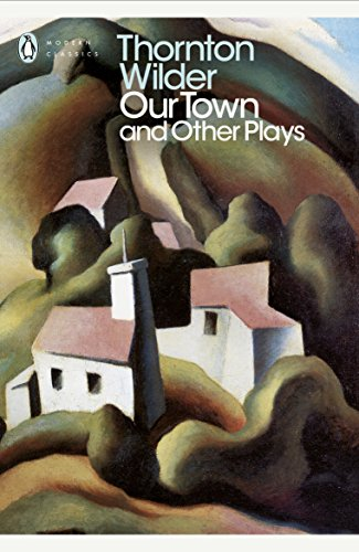 Our Town and Other Plays (Penguin Modern Classics) By Thornton Wilder
