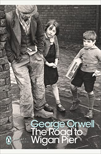 The Road to Wigan Pier (Penguin Modern Classics) By George Orwell