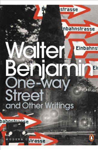 One-Way Street and Other Writings (Penguin Modern Classics) By Walter Benjamin