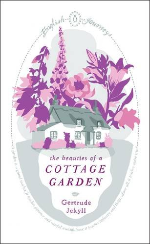 The Beauties of a Cottage Garden (Penguin English Journeys) By Gertrude Jekyll