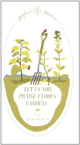 Let Us Now Praise Famous Gardens By Vita Sackville-West
