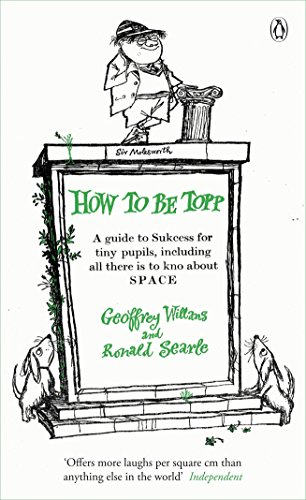 How to be Topp: A guide to Success for tiny pupils, including all there is to kno about SPACE (The Complete Molesworth) By Geoffrey Willans