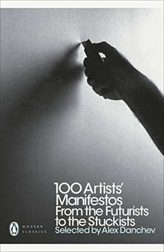 100 Artists' Manifestos: From the Futurists to the Stuckists (Penguin Modern Classics) By Edited by Alex Danchev