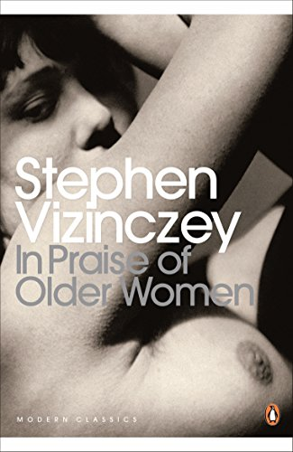 In Praise of Older Women: The amorous recollections of András Vajda (Penguin Modern Classics) By Stephen Vizinczey