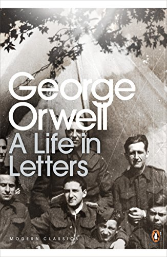 George Orwell: A Life in Letters (Penguin Modern Classics) By George Orwell