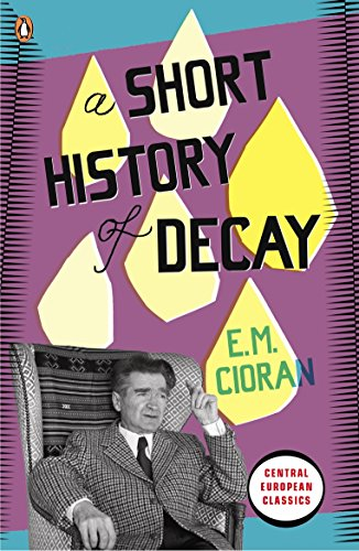 A Short History of Decay (Penguin Modern Classics) By E.M. Cioran