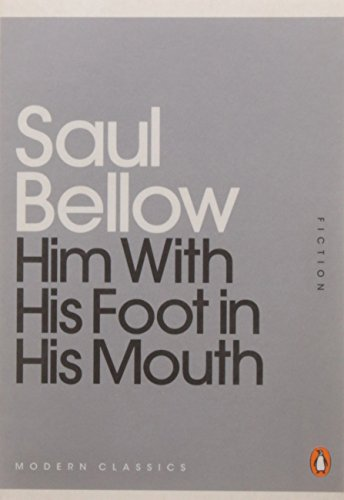 Him With His Foot in His Mouth By Saul Bellow