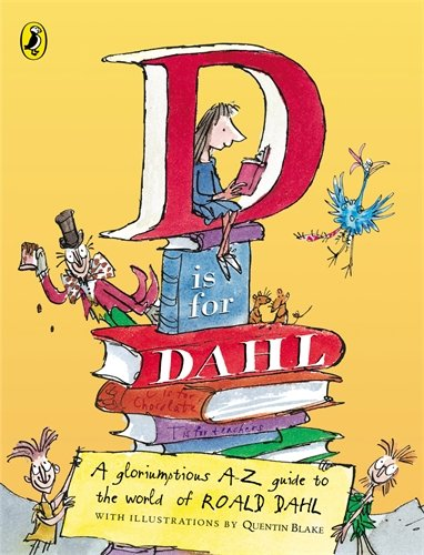 D is for Dahl: A Gloriumptious A-Z Guide to the World of Roald Dahl by Roald Dahl