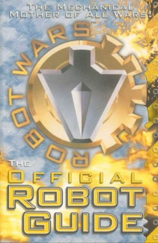 Robot Wars: The Official Robot Guide: The First Official Robot Guide Book By Anon