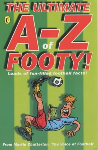 The Ultimate A-Z of Footy By Martin Chatterton