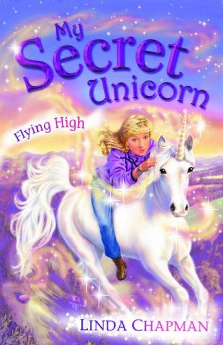 My Secret Unicorn: Flying High By Linda Chapman