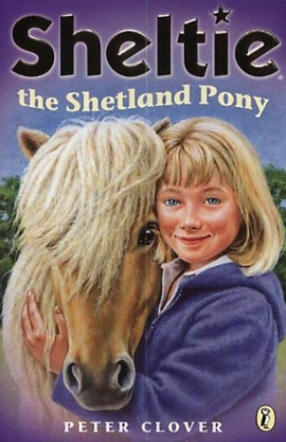 Sheltie the Shetland Pony: AND Sheltie Saves the Day By Peter Clover