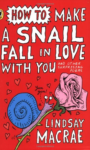 How to Make a Snail Fall in Love with You and Other Surprising Poems (Puffin poetry) By Lindsay MacRae