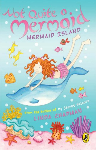 Not Quite a Mermaid: Mermaid Island By Linda Chapman