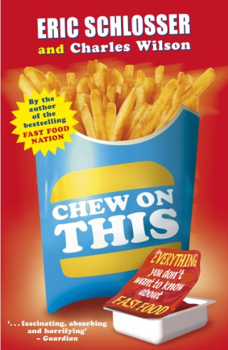 Chew on This: Everything You Don't Want to Know About Fast Food By Eric Schlosser