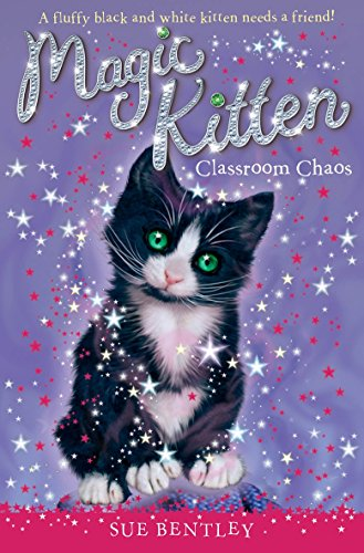 Magic Kitten: Classroom Chaos By Sue Bentley