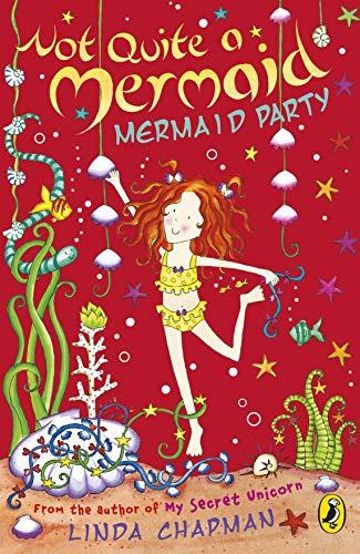 Not Quite a Mermaid: Mermaid Party By Linda Chapman
