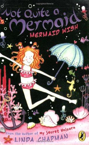 Not Quite a Mermaid: Mermaid Wish By Linda Chapman