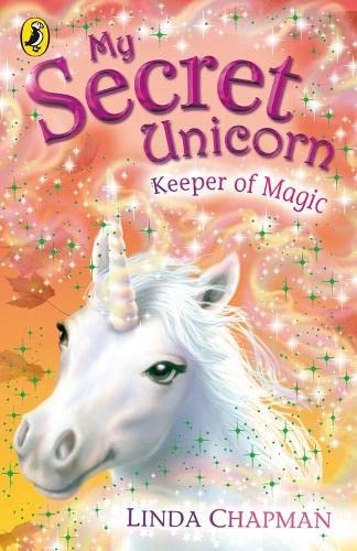 My Secret Unicorn: Keeper of Magic By Linda Chapman