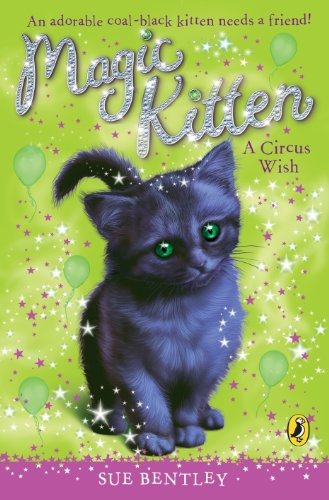 Magic Kitten: A Circus Wish By Sue Bentley