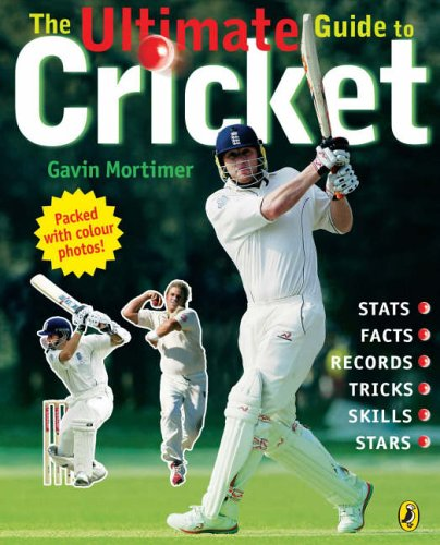The Ultimate Guide to Cricket By Gavin Mortimer