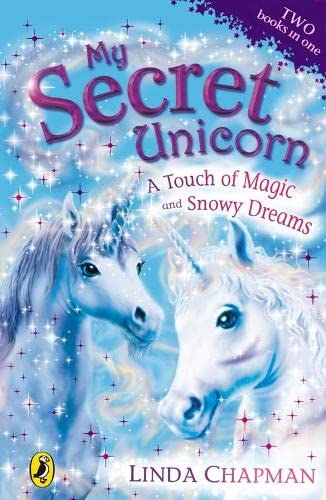 My Secret Unicorn: A Touch of Magic and Snowy Dreams By Linda Chapman