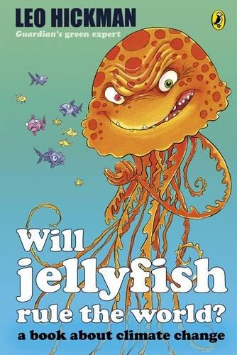 Will Jellyfish Rule the World? By Leo Hickman