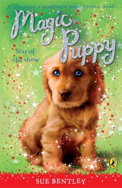 Magic Puppy: Star of the Show By Sue Bentley