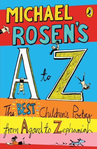 Michael Rosen's A-Z: The best children's poetry from Agard to Zephaniah By Michael Rosen
