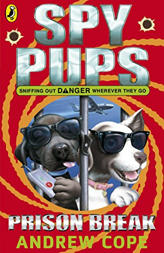 Spy Pups: Prison Break By Andrew Cope