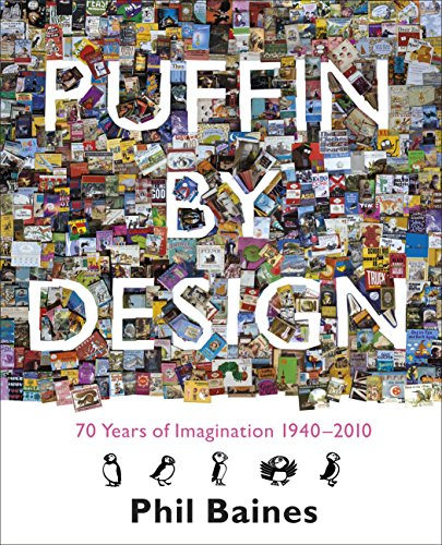 Puffin By Design: 2010 70 Years of Imagination 1940 - 2010 By Phil Baines