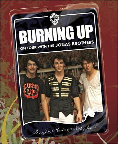 """Burning Up: on Tour with the """"Jonas Brothers"""" By Jonas Brothers"""