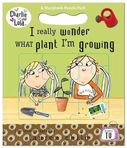 Charlie and Lola: I Really Wonder What Plant I'm Growing By Lauren Child