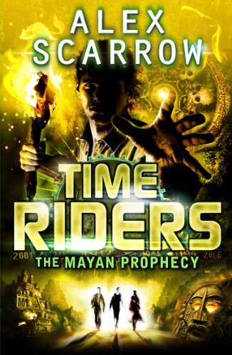 TimeRiders: The Mayan Prophecy (Book 8) By Alex Scarrow