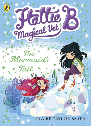 Hattie B, Magical Vet: The Mermaid's Tail (Book 4) By Claire Taylor-Smith
