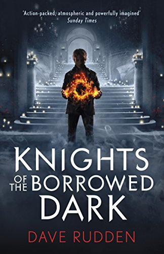Knights of the Borrowed Dark (Knights of the Borrowed Dark Book 1) By Dave Rudden