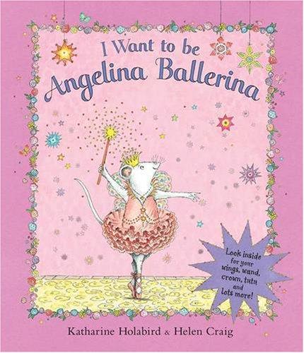 I Want to be Angelina Ballerina By Katharine Holabird