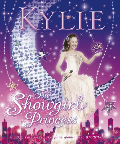 Kylie: The Showgirl Princess By Kylie Minogue